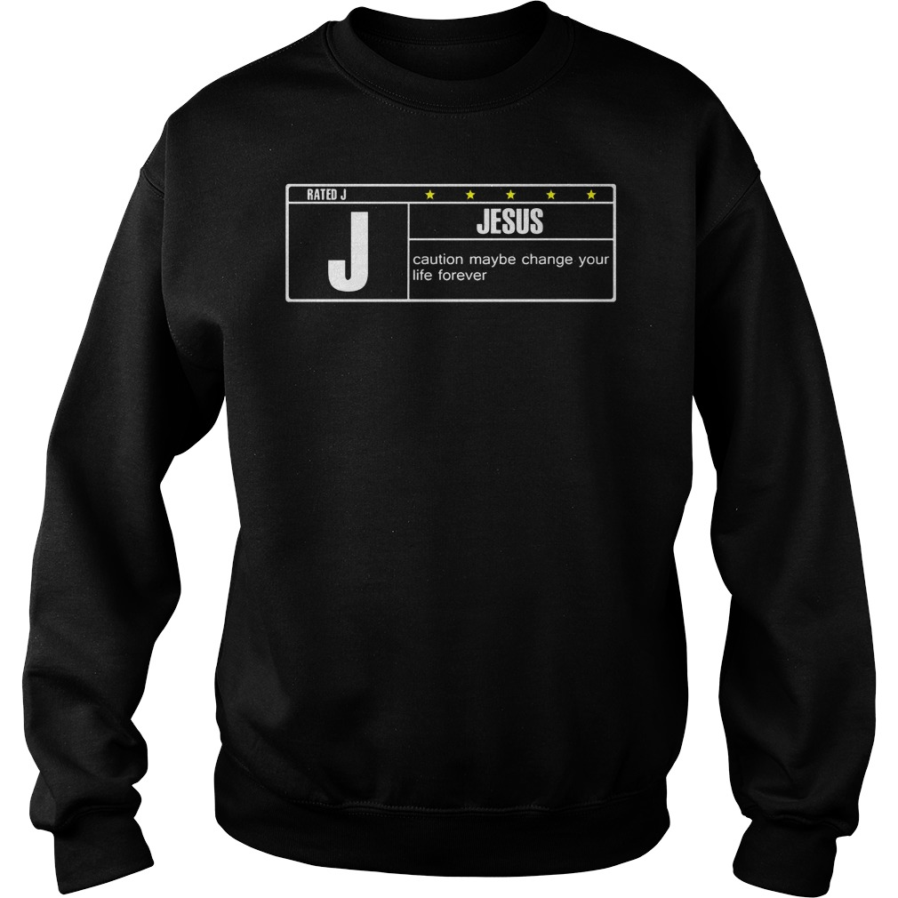 Rated J Jesus Caution Maybe Change Your Life Forever Sweater