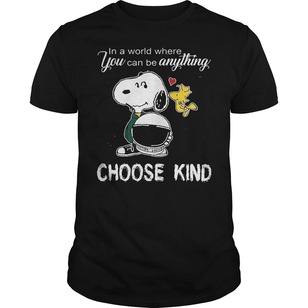 Snoopy In A World Where You Can Be Anything Choose Kind Shirt