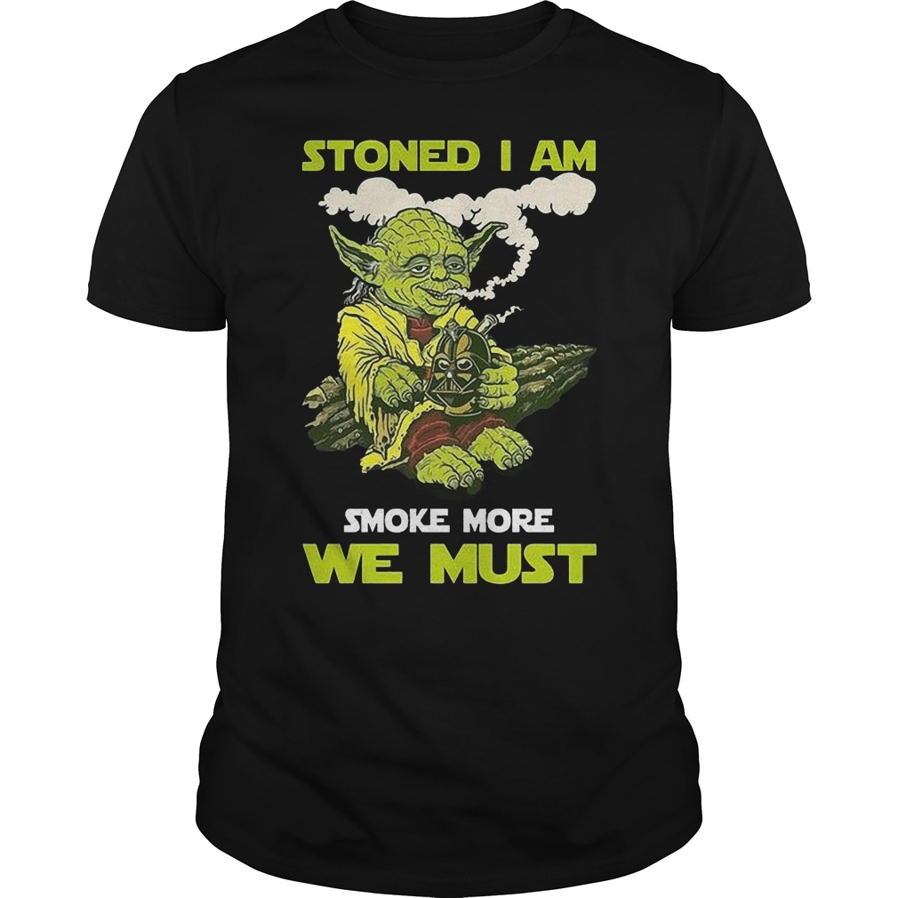 Stoned I Am Smoke More We Shirt