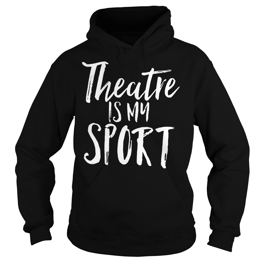 Theatre Is My Sport Hoodie