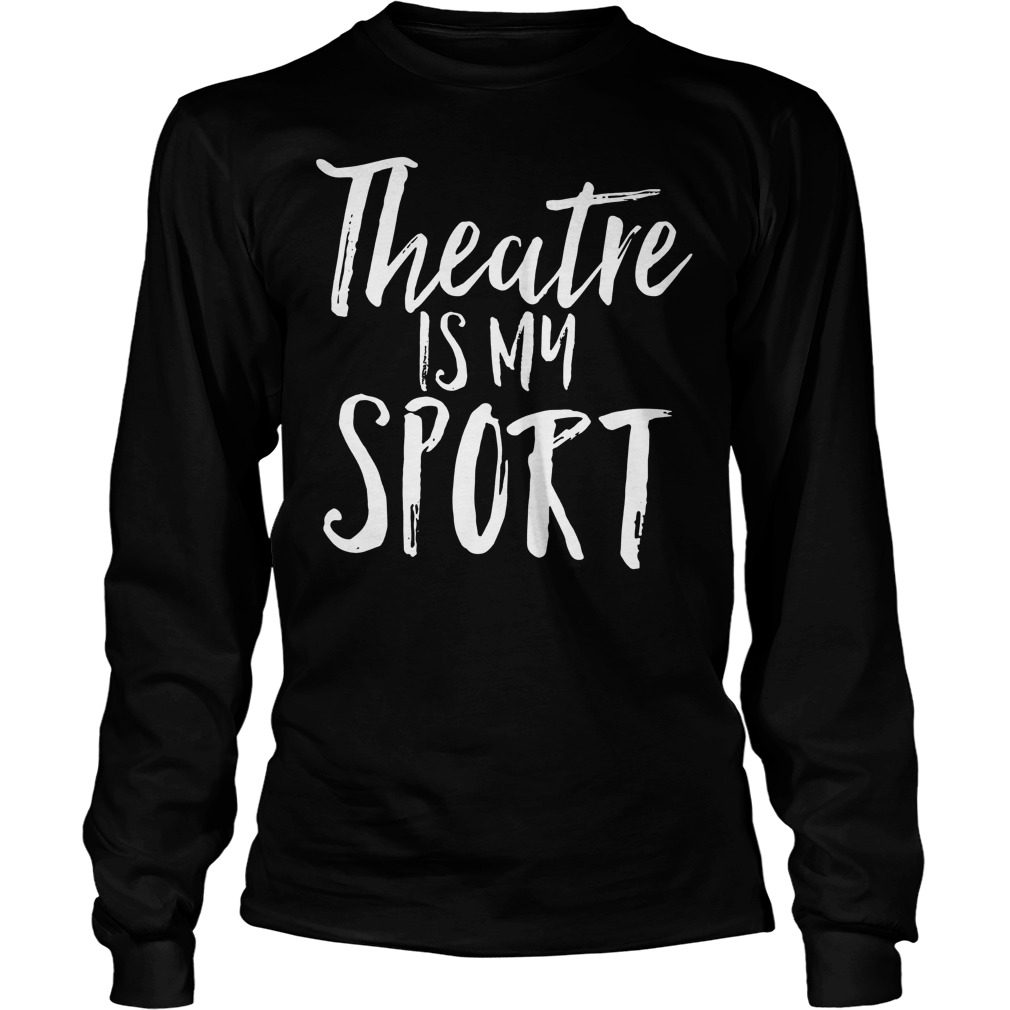 Theatre Is My Sport Longsleeve