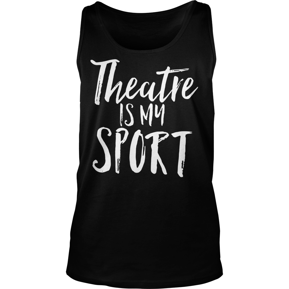 Theatre Is My Sport Tanktop