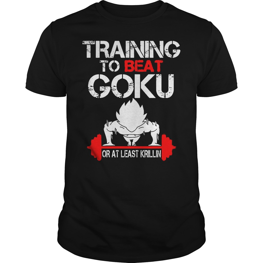 Training To Beat Goku Or At Least Karllin Shirt