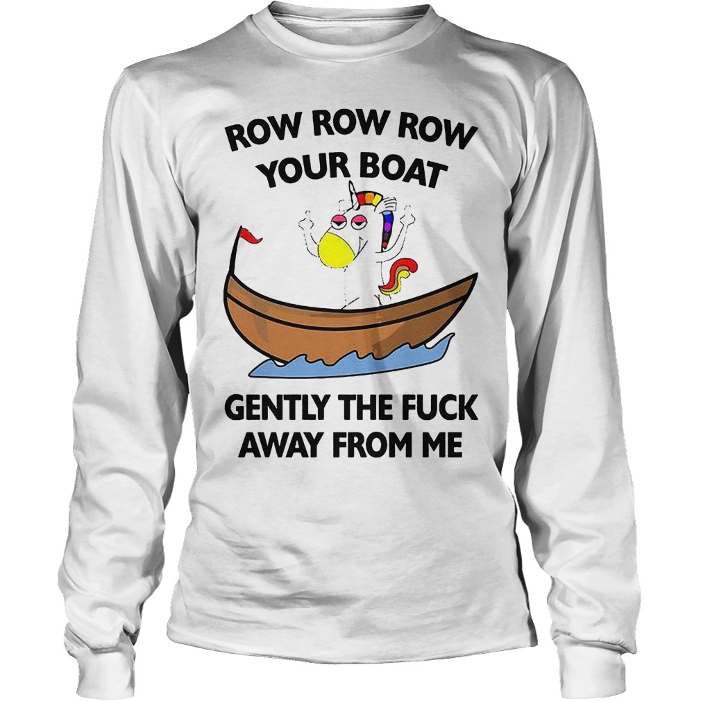 Unicorn Your Boat Gently The Fuck Away From Me Longsleeve
