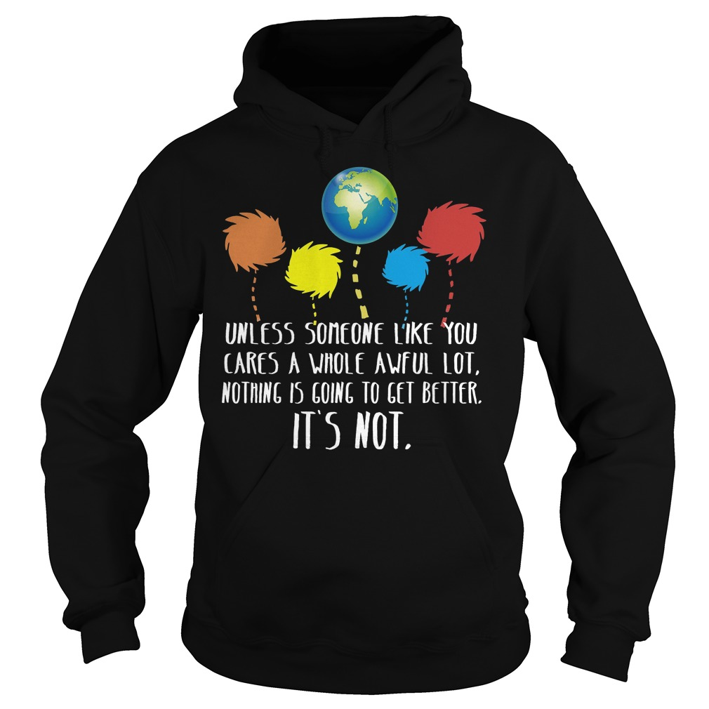 Unless Someone Like You Cares A Whole Awful Lot Hoodie