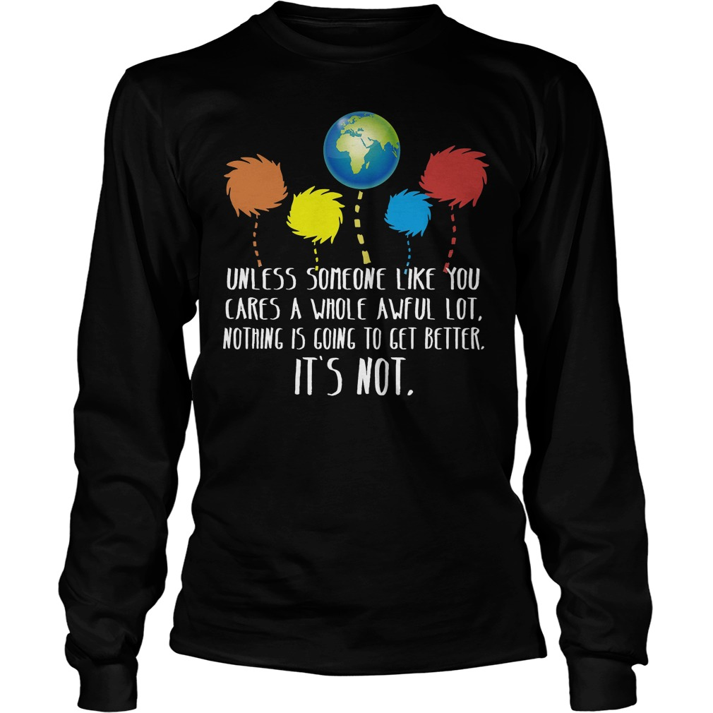 Unless Someone Like You Cares A Whole Awful Lot Longsleeve