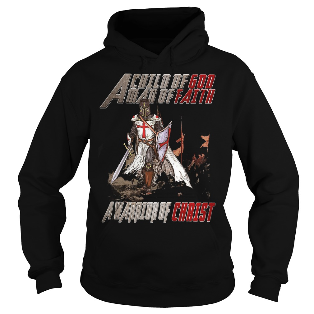 A Child Of God Man Of Faith A Warrior Of Christ Hoodie