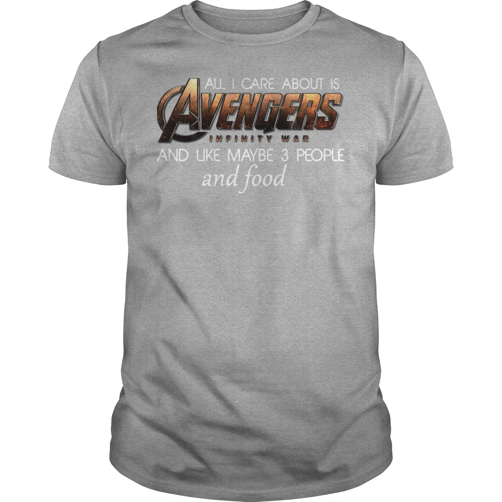 All I Care About Is Avengers Infinity War Shirt