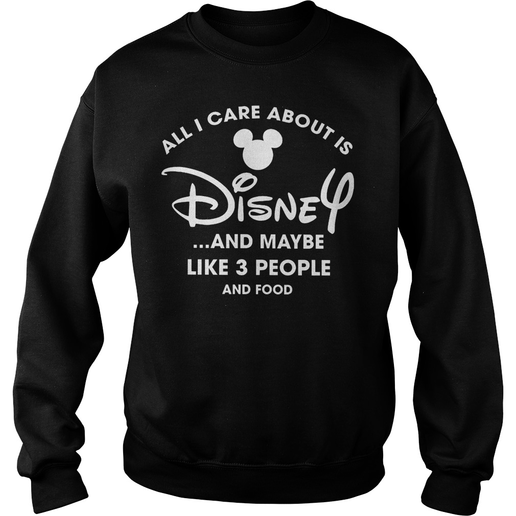 All I Care About Is Disnay And Maybe Like 3 People And Food Sweater