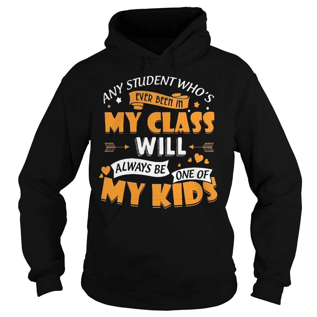 Any Student Who's Ever Been In My Class Will Be One Of My Kids Hoodie
