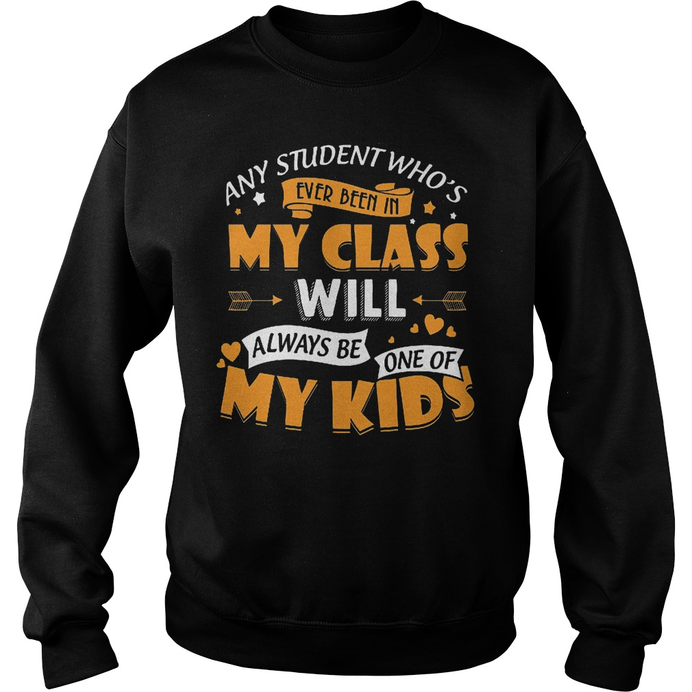 Any Student Who's Ever Been In My Class Will Be One Of My Kids Sweater