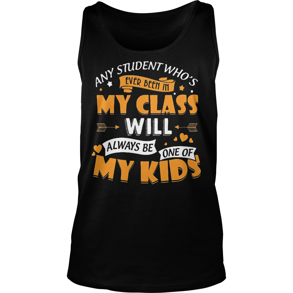 Any Student Who's Ever Been In My Class Will Be One Of My Kids Tanktop