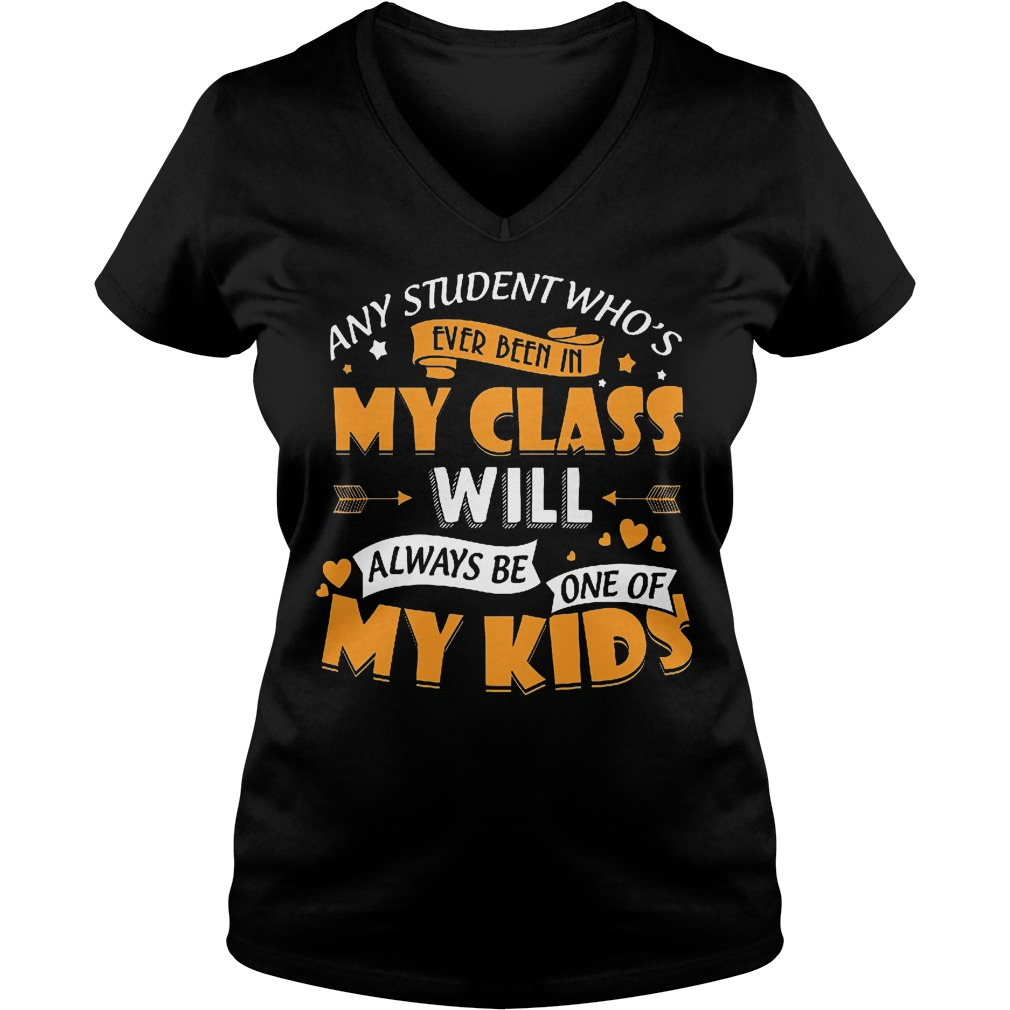 Any Student Who's Ever Been In My Class Will Be One Of My Kids V Neck