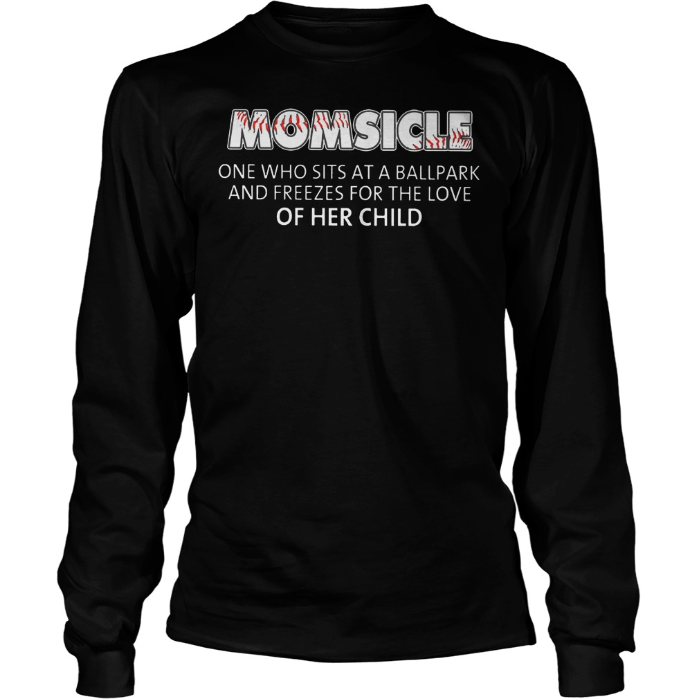 Baseball Momsicle One Who Sits At A Ball Park Shirt Longsleeve
