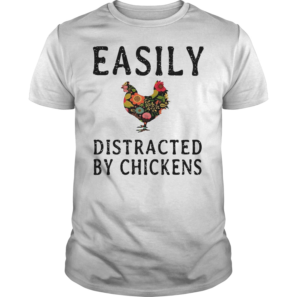 Easily Distracted By Chickens Shirt