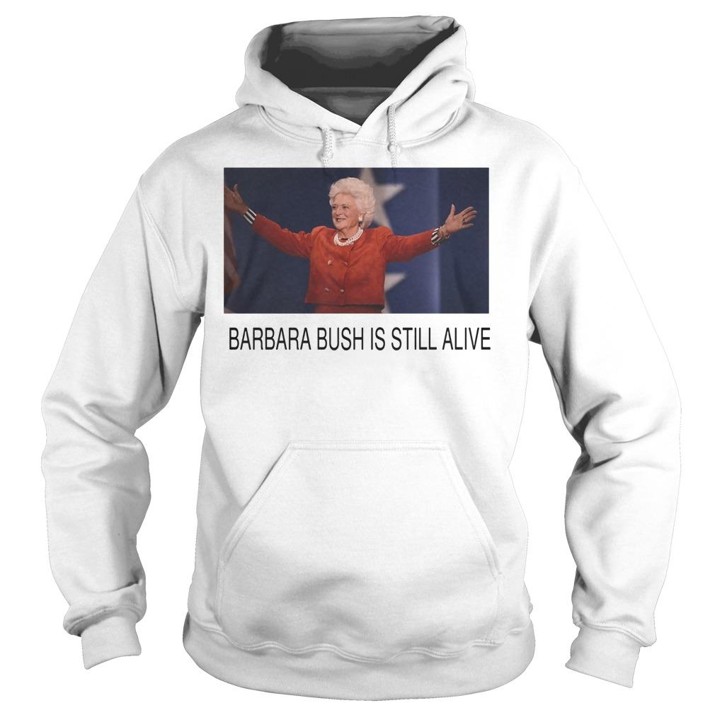 Former First Lady Barbara Bush Is Still Alive Hoodie