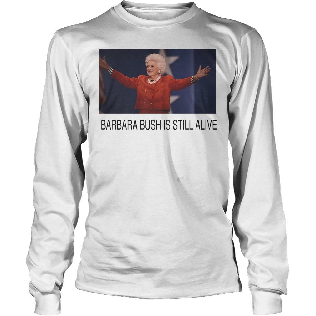 Former First Lady Barbara Bush Is Still Alive Longsleeve