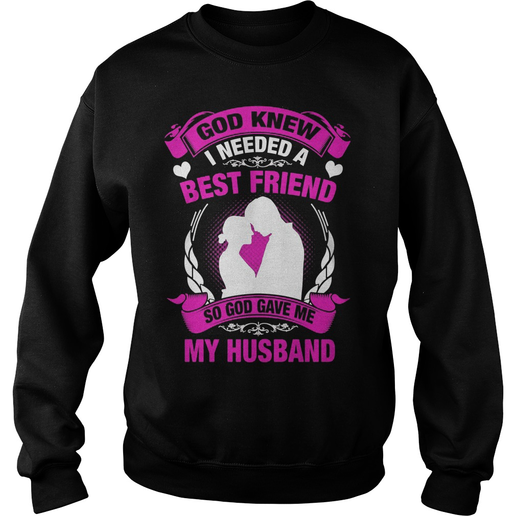 God Knew I Needed A Best Friend So God Gave Me My Husband Sweater