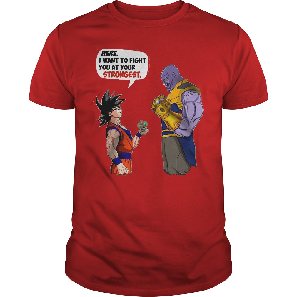 Goku And Thanos Here I Want To Fight Your Strongest Shirt