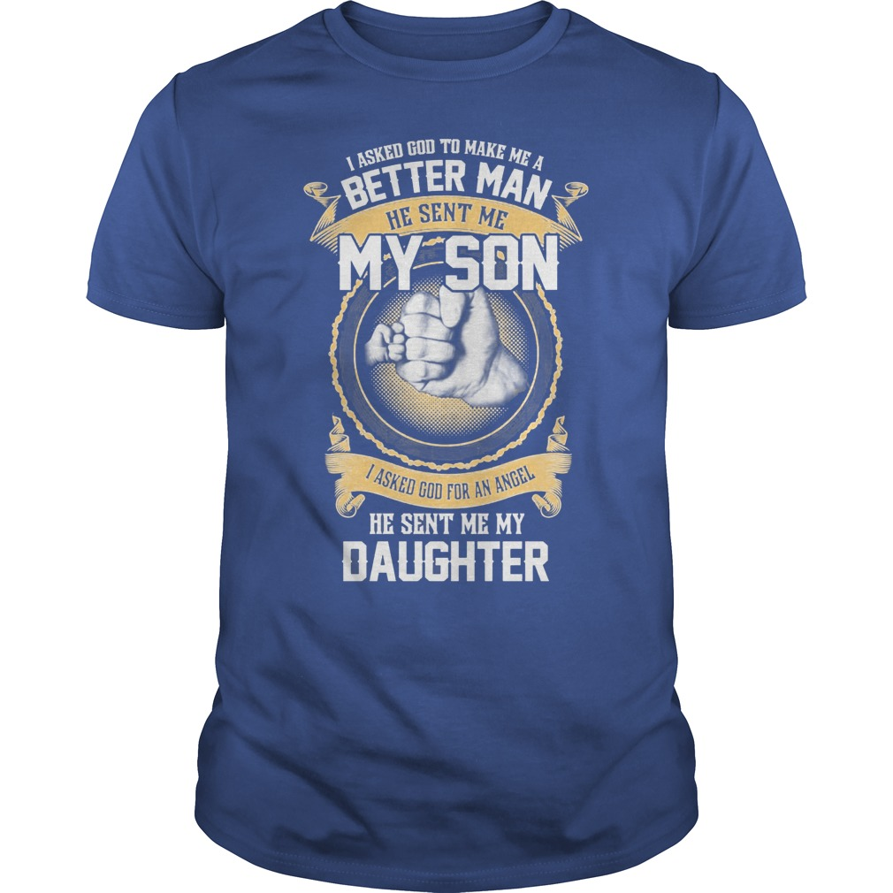 I Ask God To Make Me A Better Man He Sent Me My Son And Angel Daughter Shirt