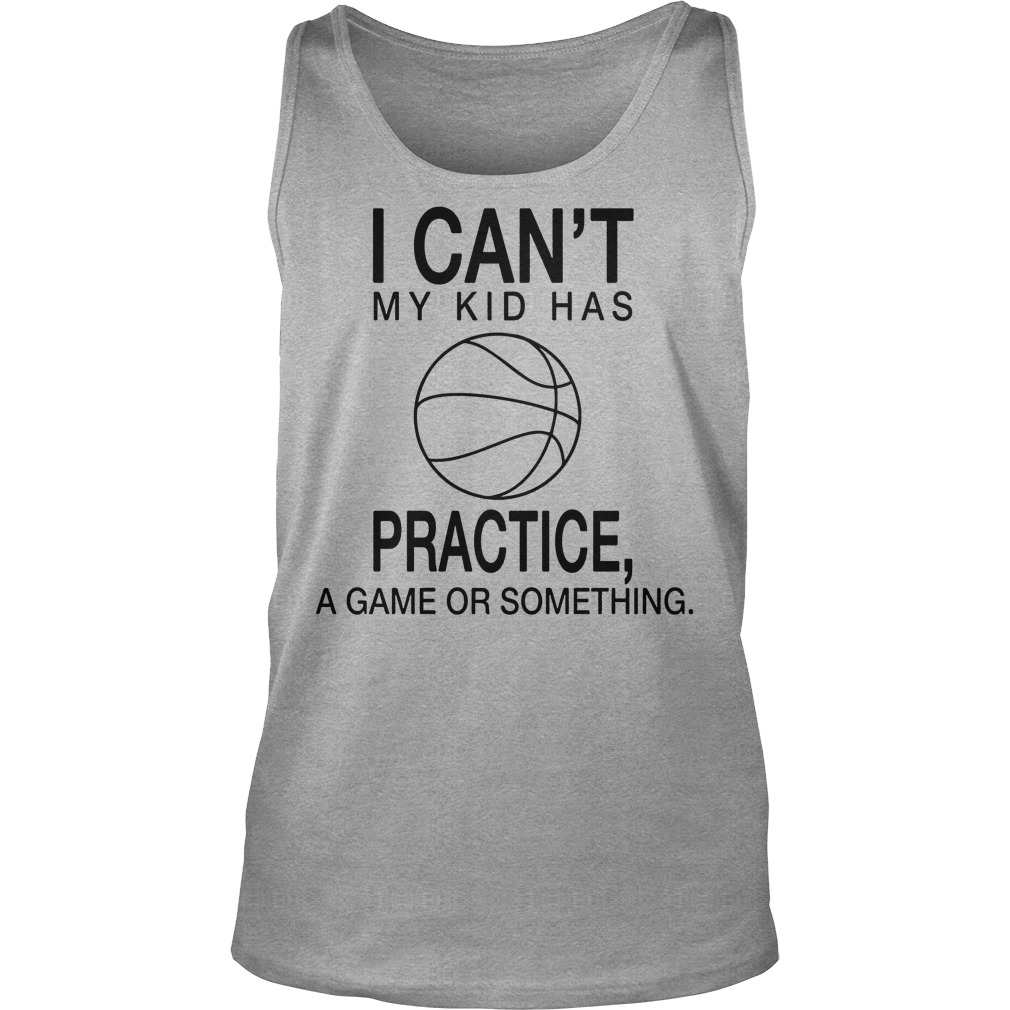 I Can't My Kid Has Practice A Game Or Something Tanktop