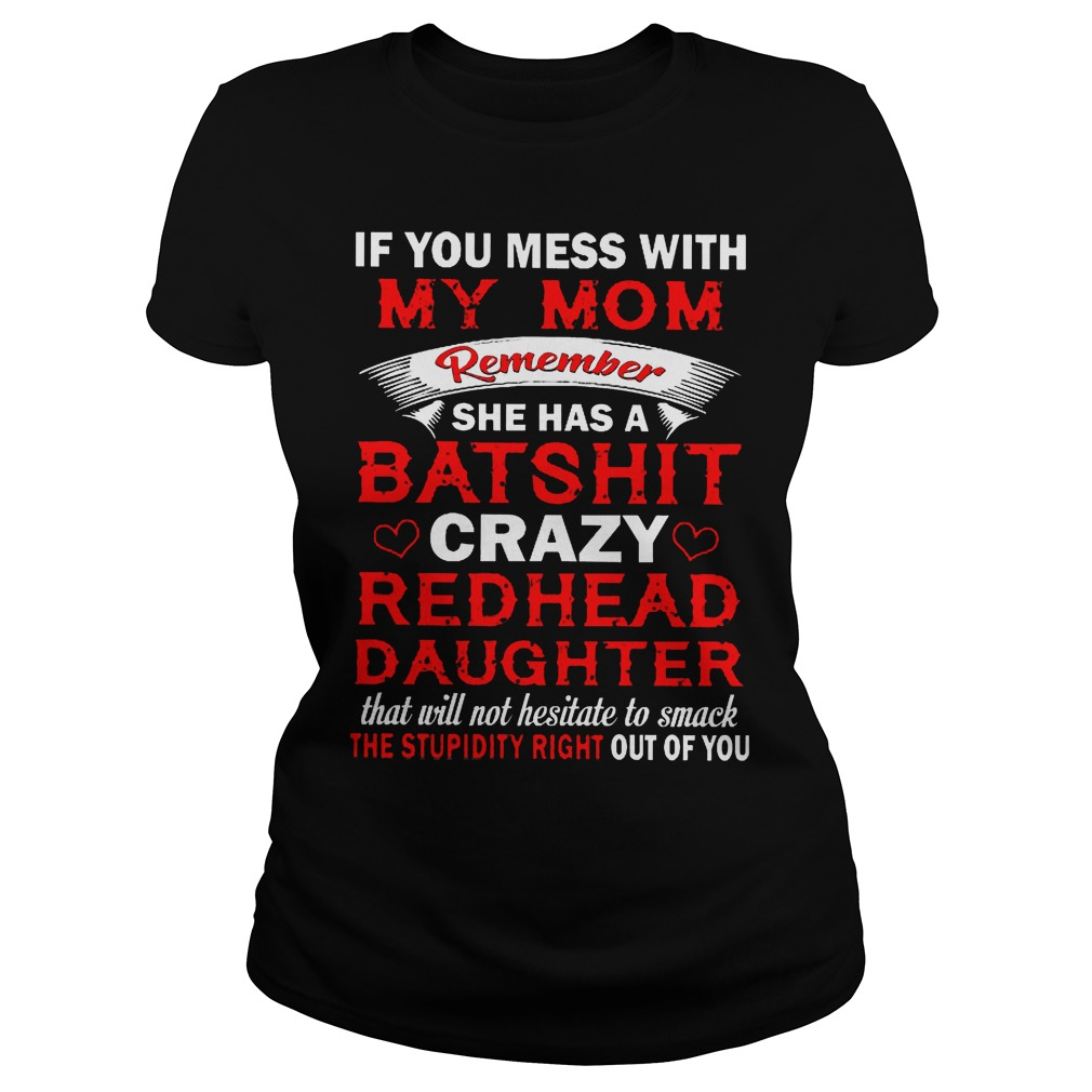 If You Mess With My Mom Remember She Has A Batshit Crazy Radhead Daughter Ladies