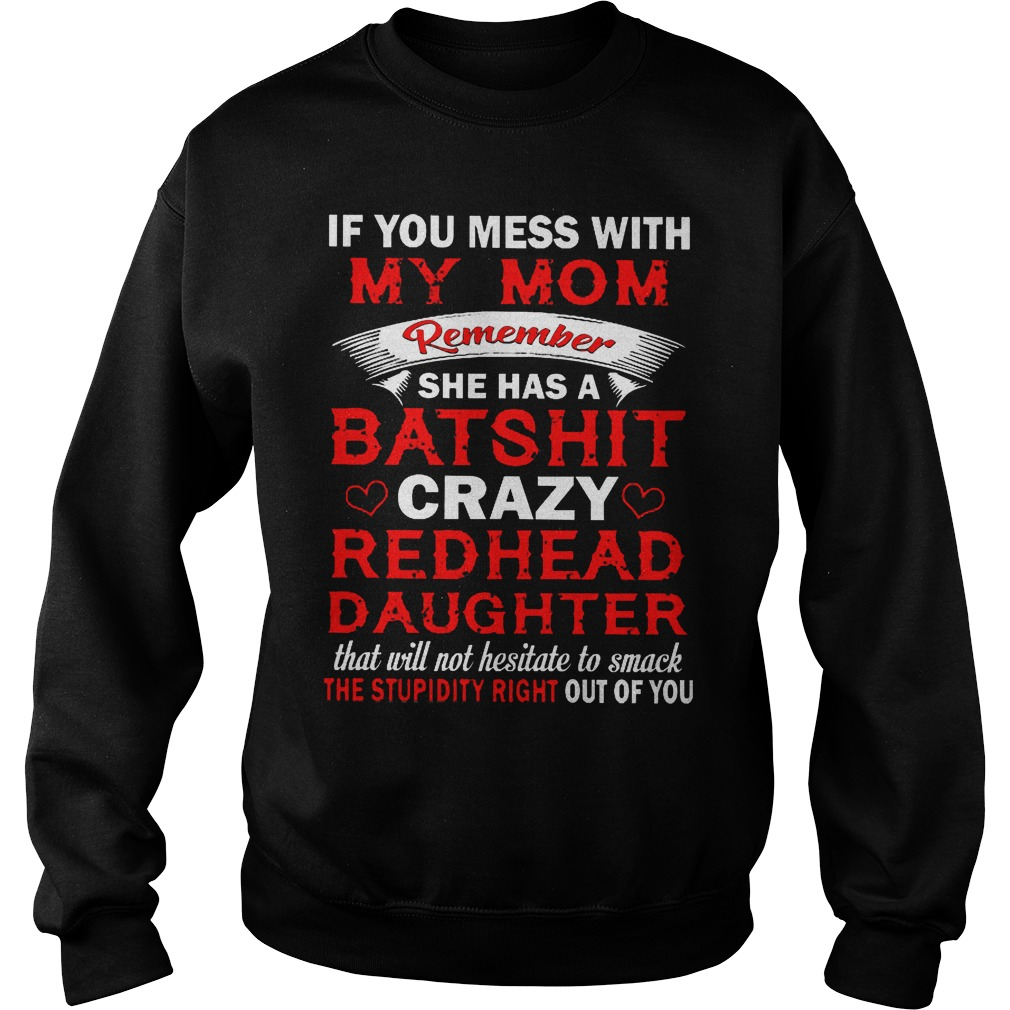 If You Mess With My Mom Remember She Has A Batshit Crazy Radhead Daughter Sweater