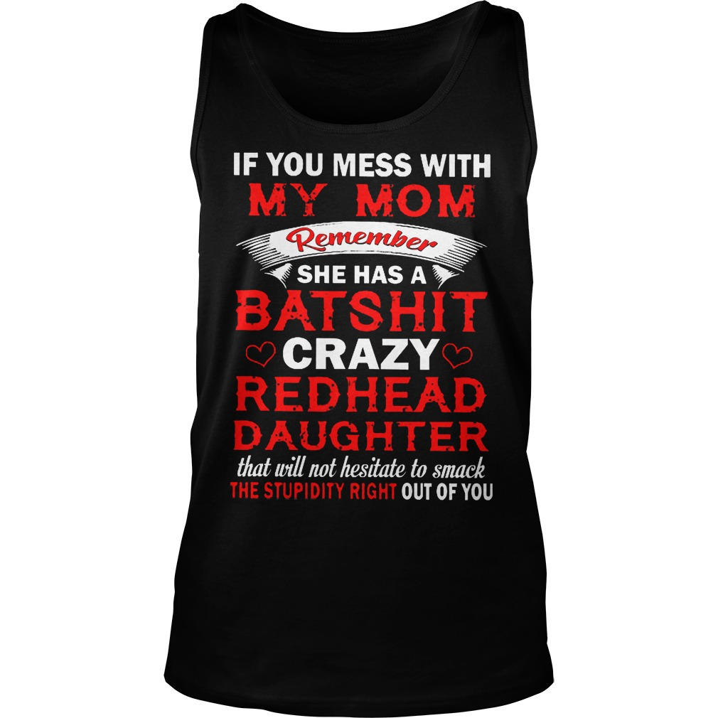 If You Mess With My Mom Remember She Has A Batshit Crazy Radhead Daughter Tanktop