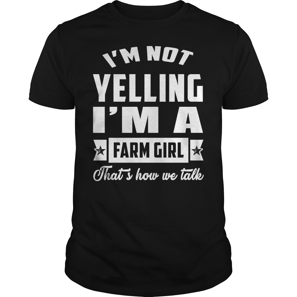 I'm Not Yelling I'm A Farm Girl Shirt