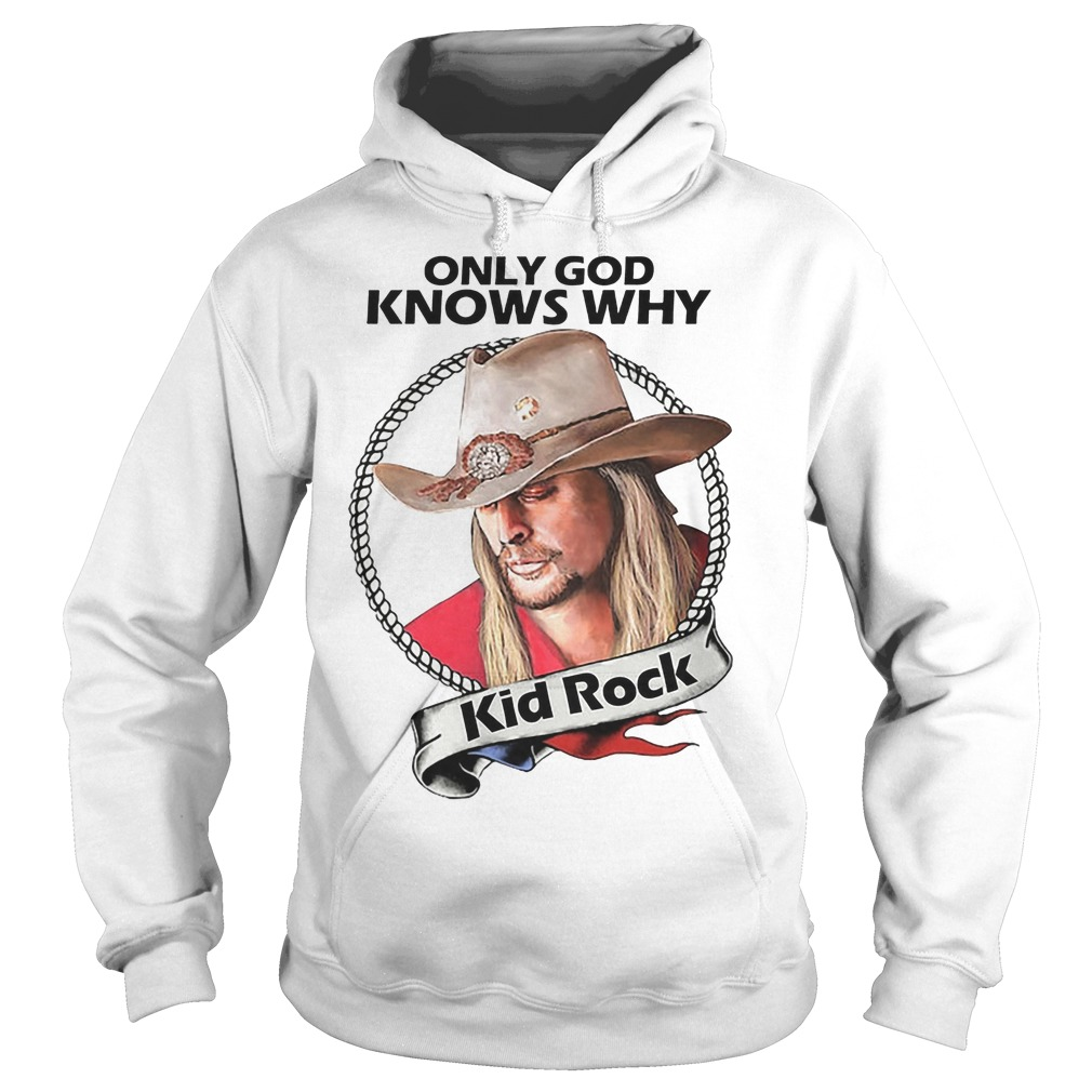 kid Rock Only God Knows Why Hoodie