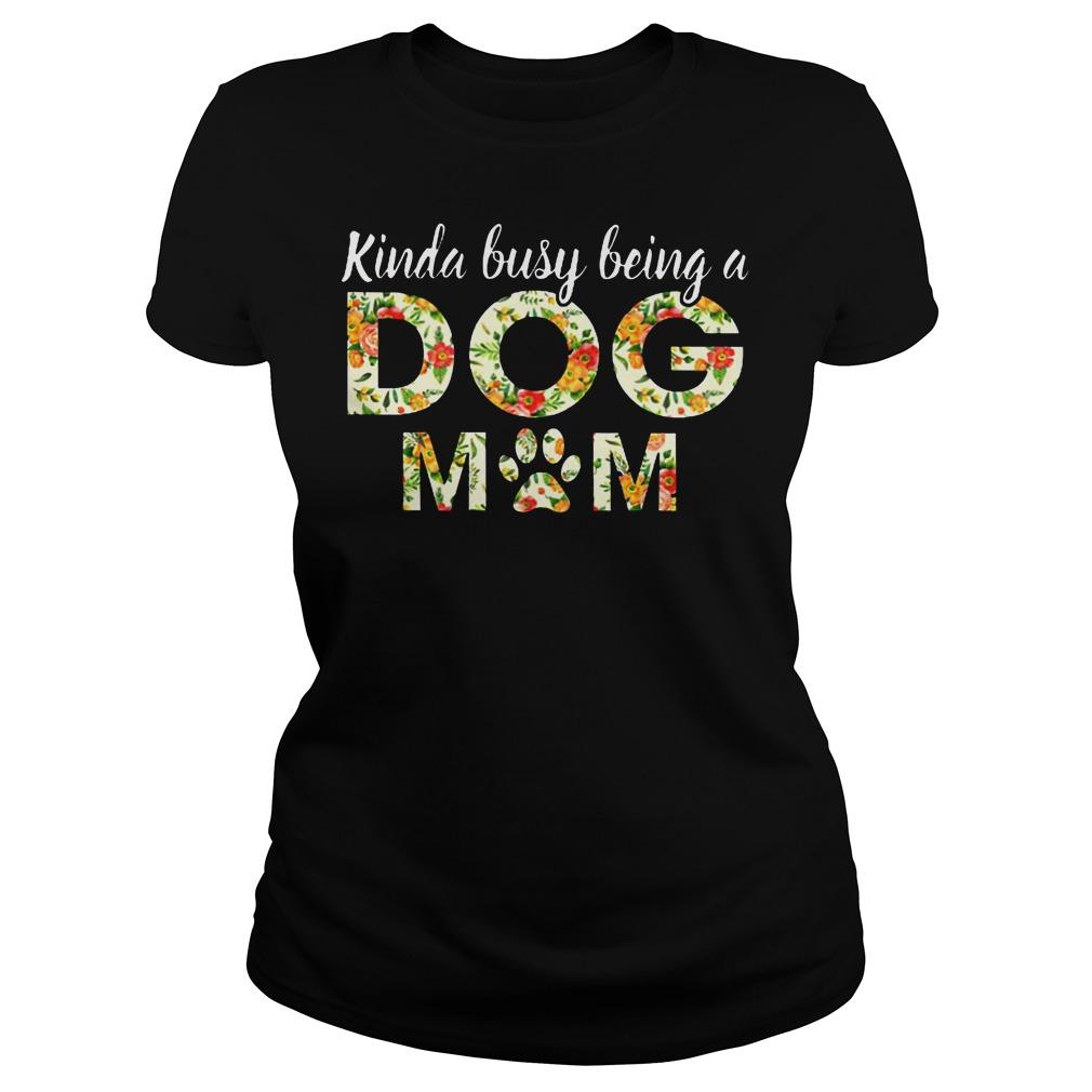 Kinda Busy Beint A Dog Mom Ladies