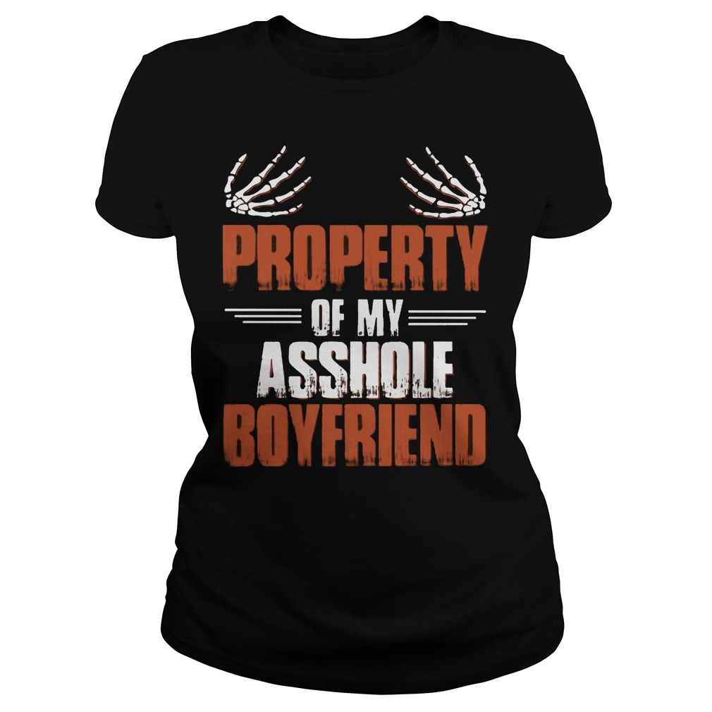 Official Property Of My Asshole Boyfriend Ladies