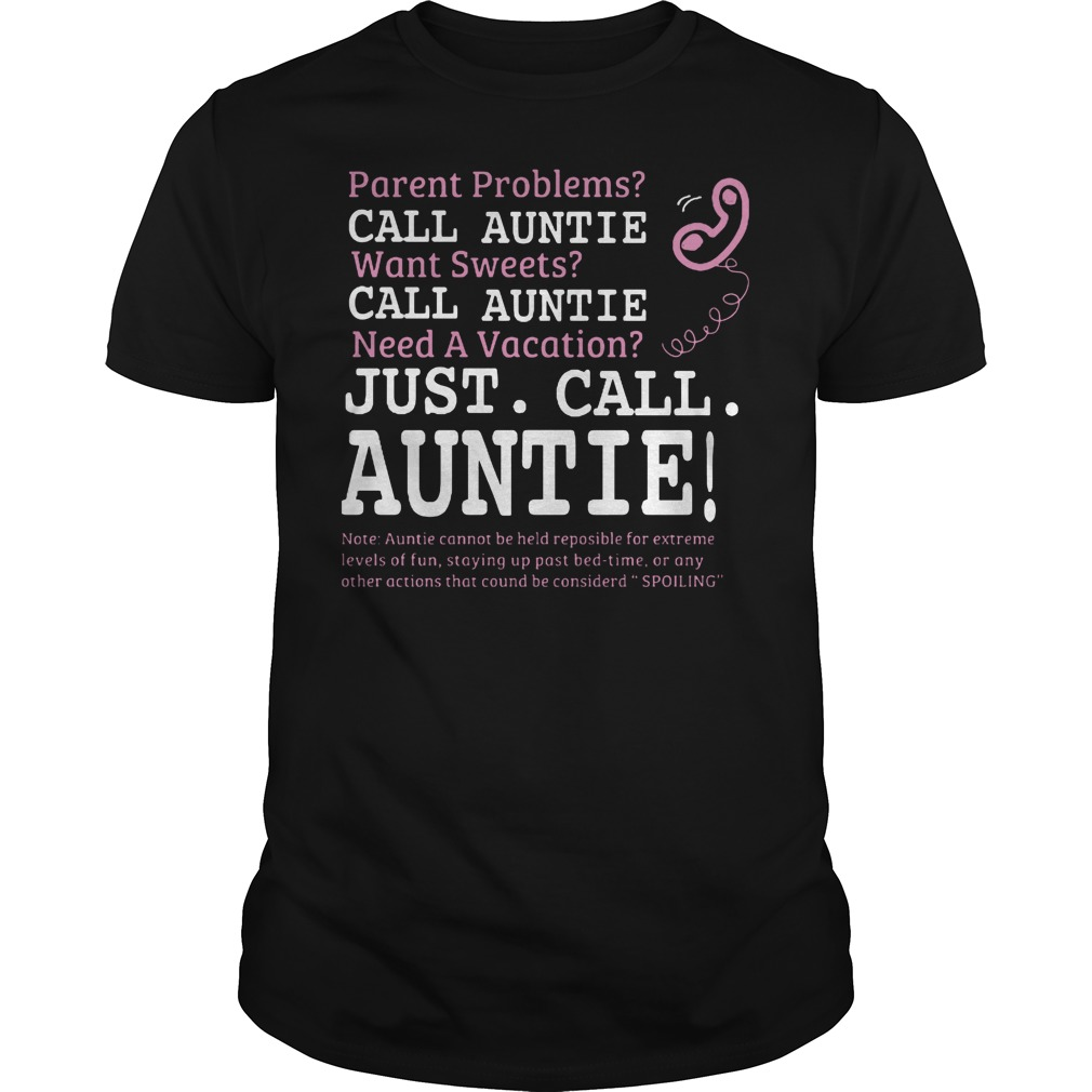Parent Problem Call Auntie Want Sweet Call Auntie Need A Vacation Just Call Auntie Shirt