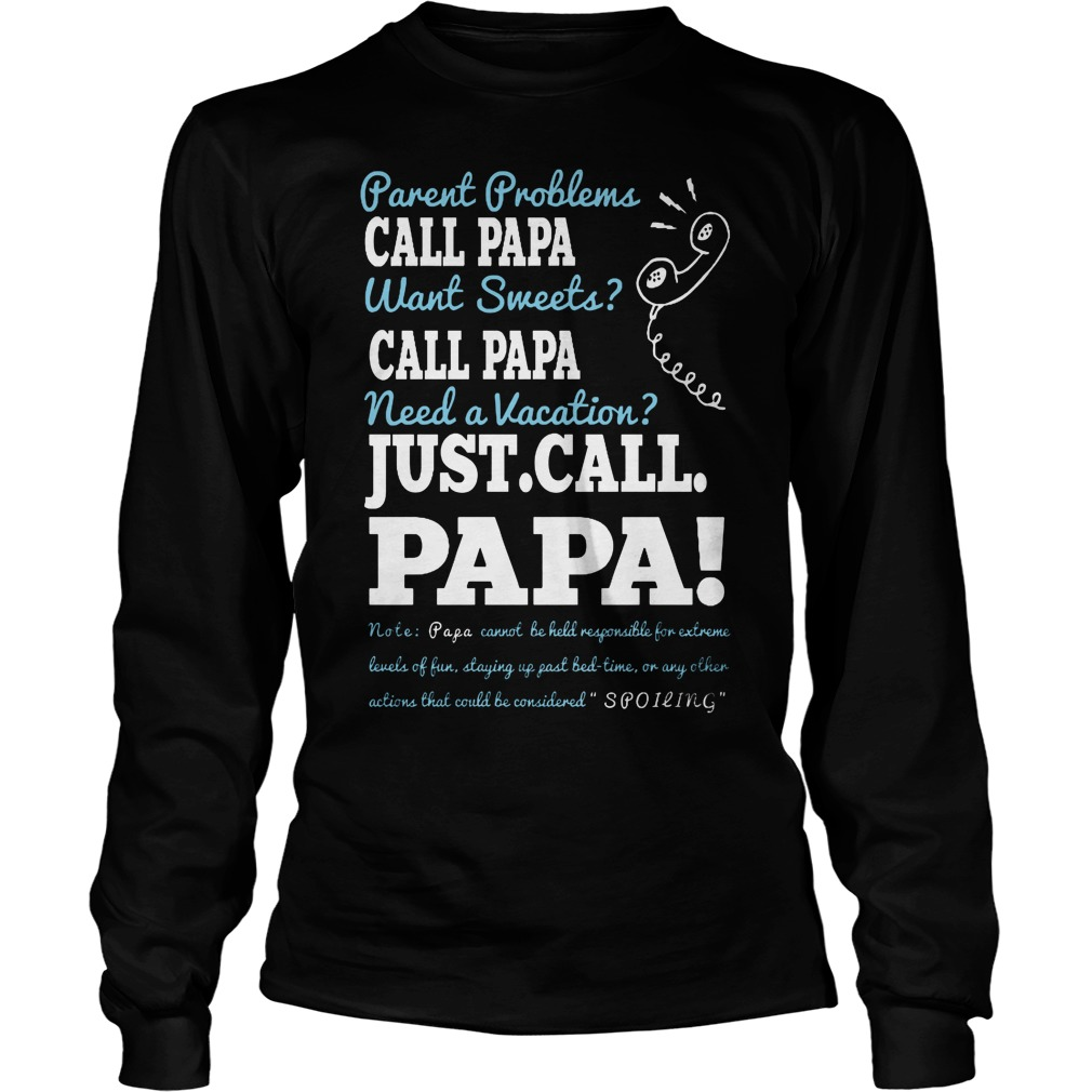Parent Problems Call Papa Want Sweet Call Papa Need A Vacation Just Call Papa Longsleeve