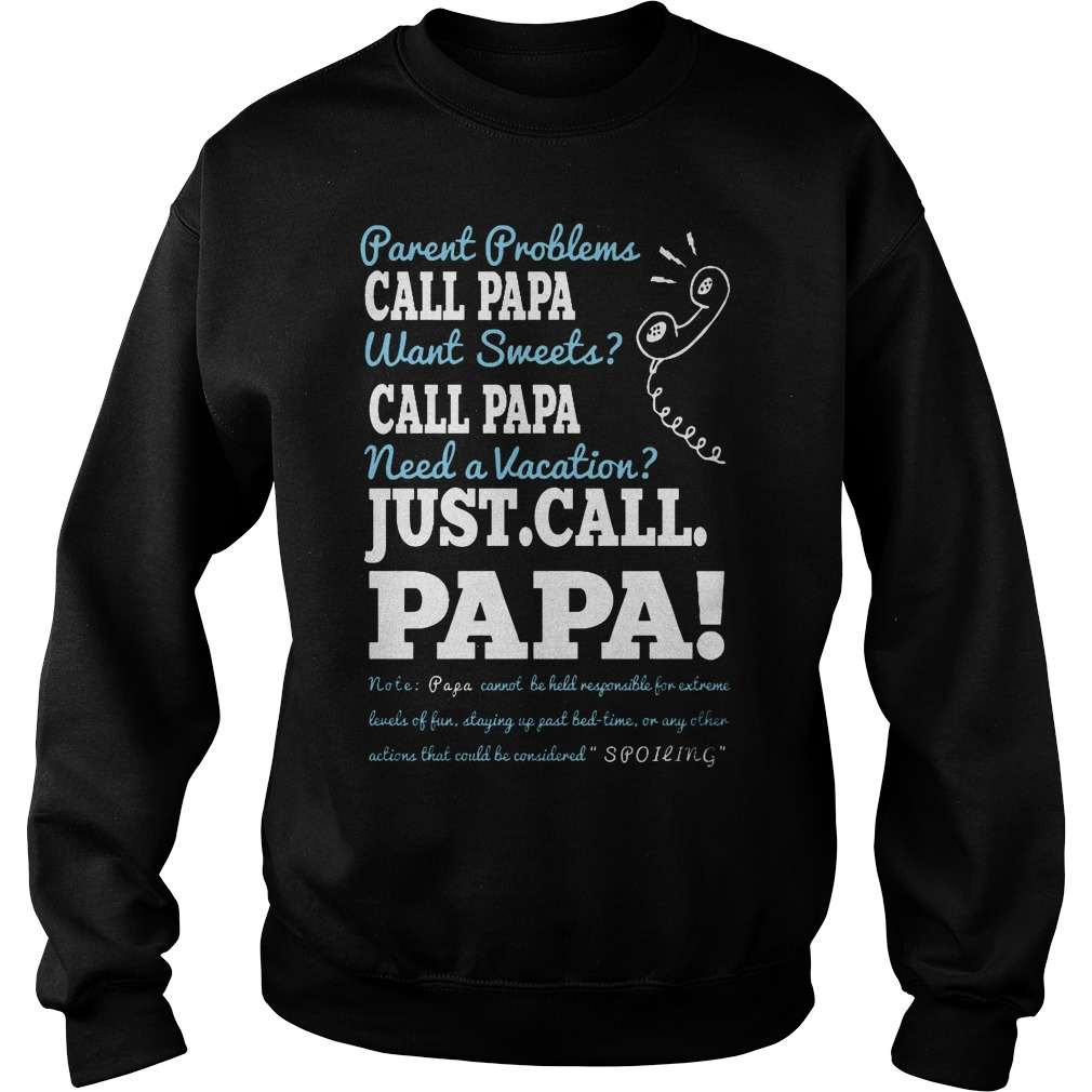 Parent Problems Call Papa Want Sweet Call Papa Need A Vacation Just Call Papa Sweater