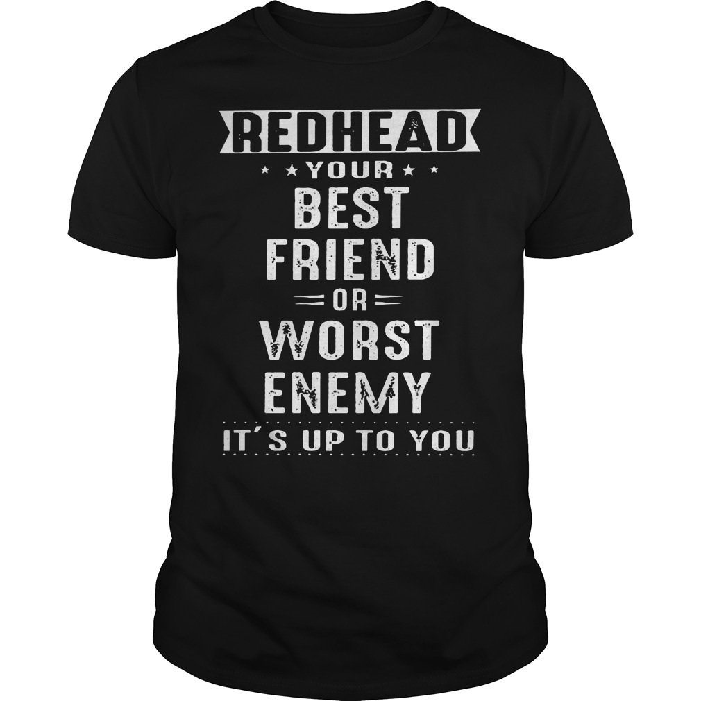 Redhead Your Best Friend Or Worst Enemy Shirt