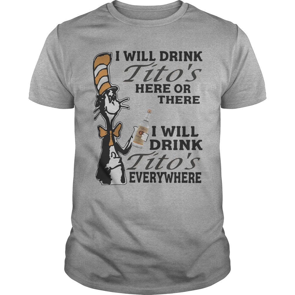 Sdr Seuss Drink Titos's Here Or There Everywhere Shirt