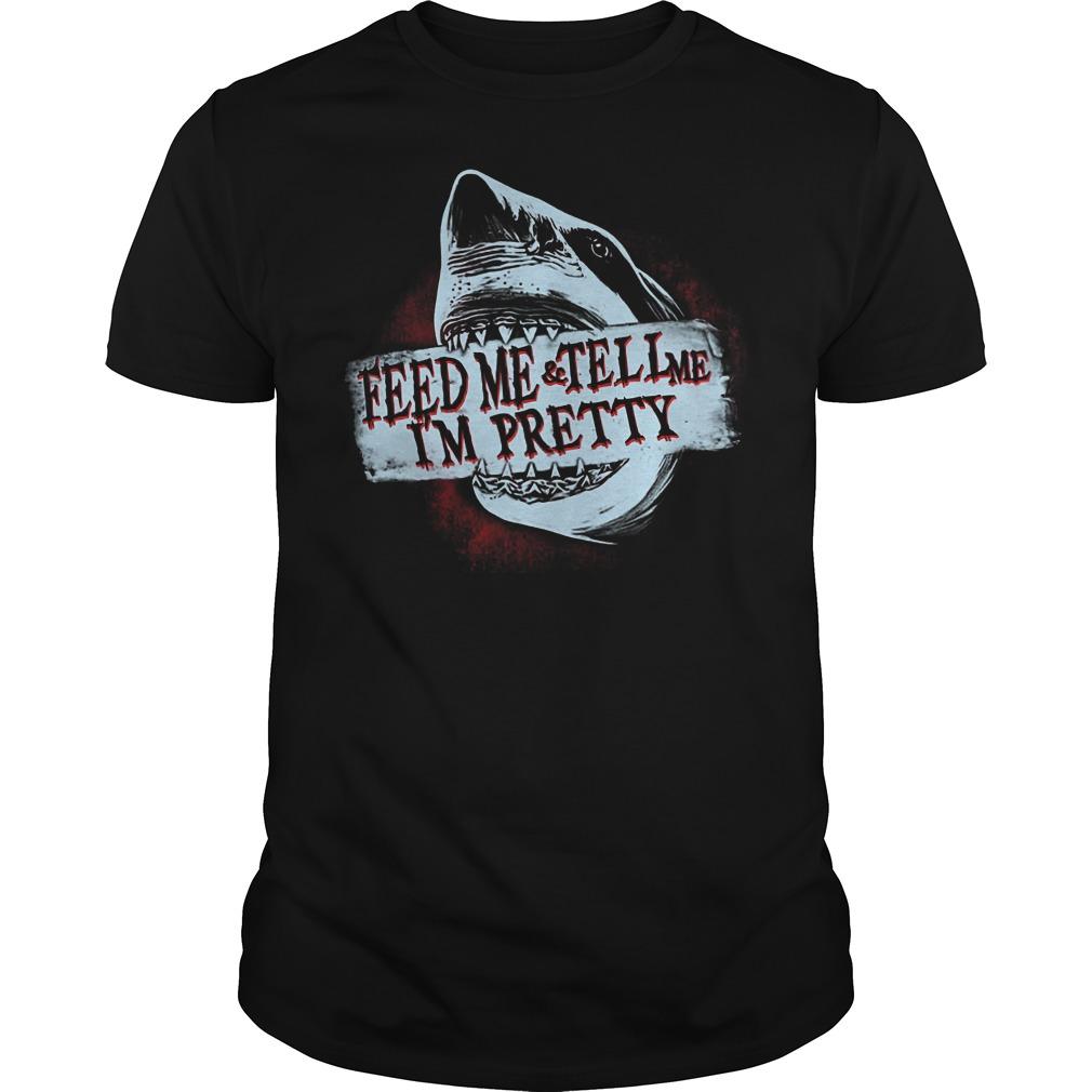 Shark Feed Me And Tell Me I'm Pretty Shirt