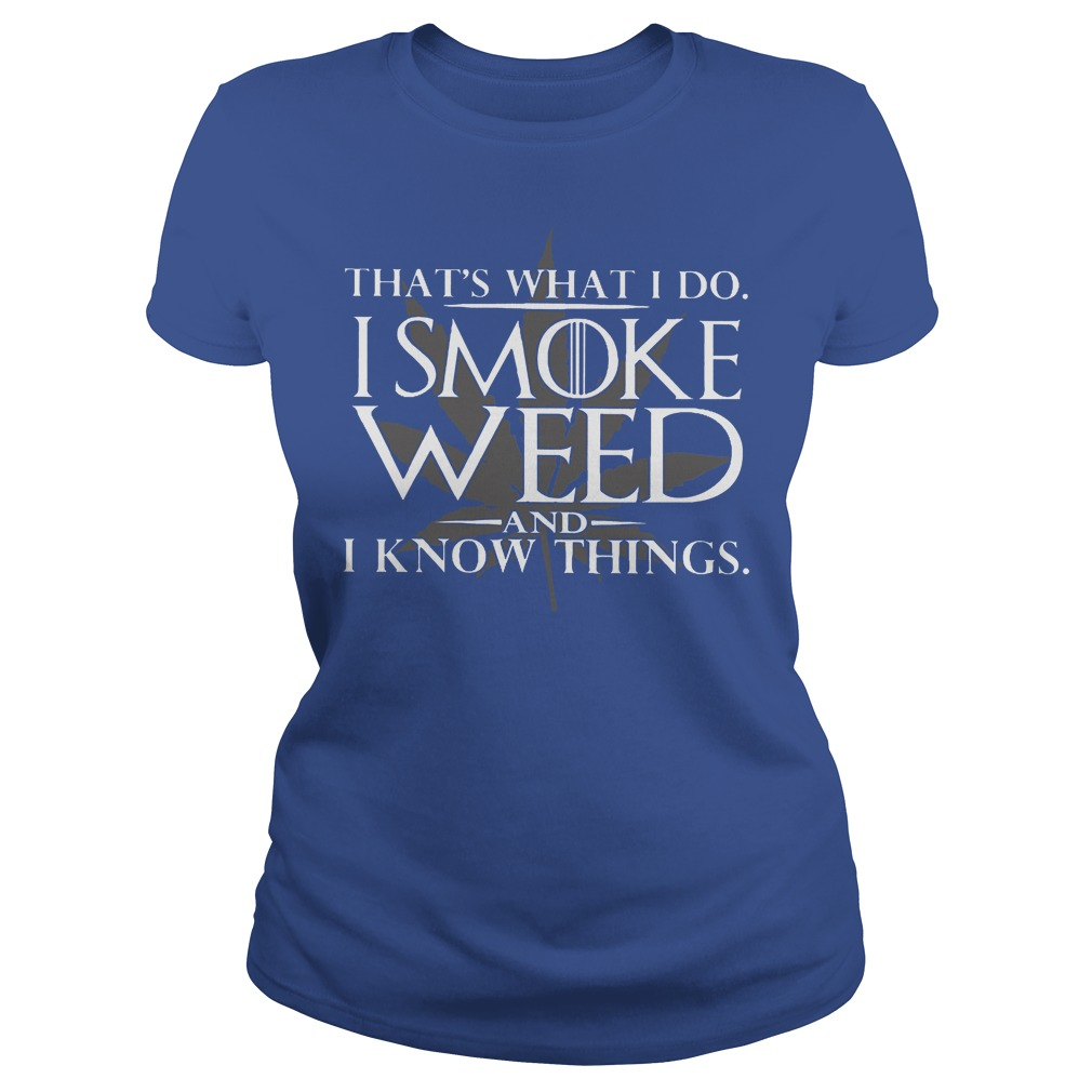 That's What I Do I Smoke Weed And I Know Things Ladies