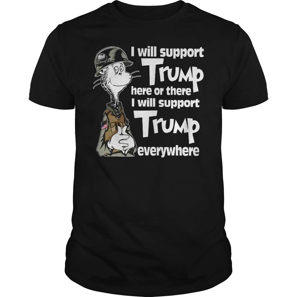 The Cats I Will Support Trump Here Or There I Will Support Trump Everywhere Shirt