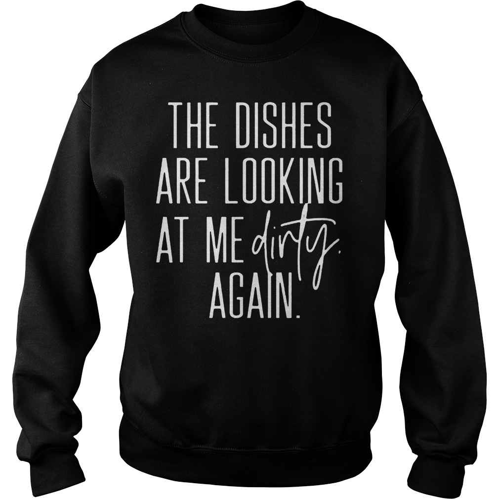 The Dishes Are Looking At Me Dirty Again Sweater