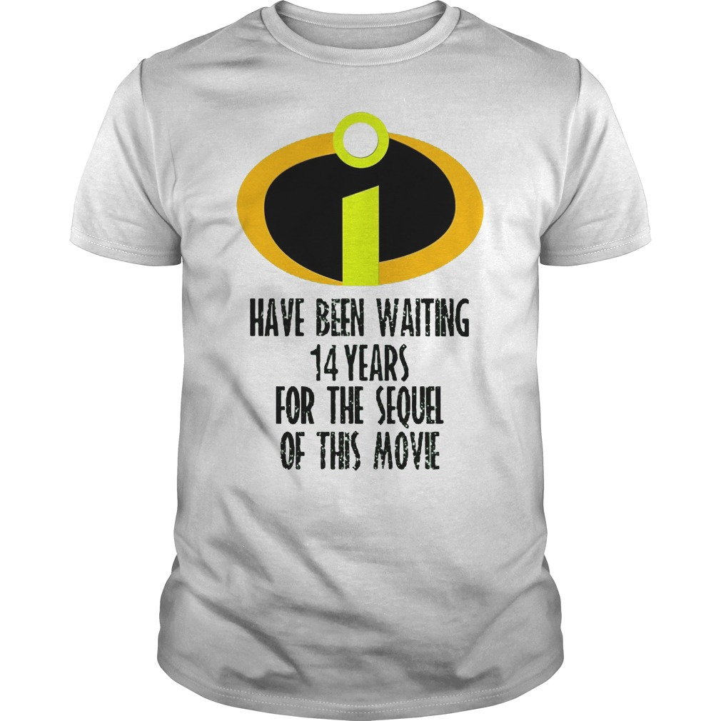 The Incredibles Have Been Waiting 14 Years For The Sequel Of This Movie Shirt