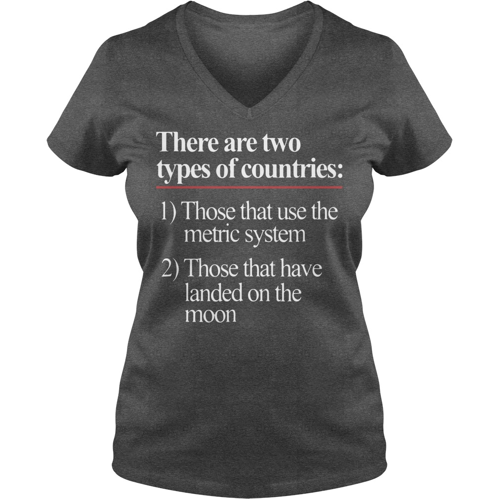 There Are Two Types Of Countries Those Who Use The Metric System V Neck
