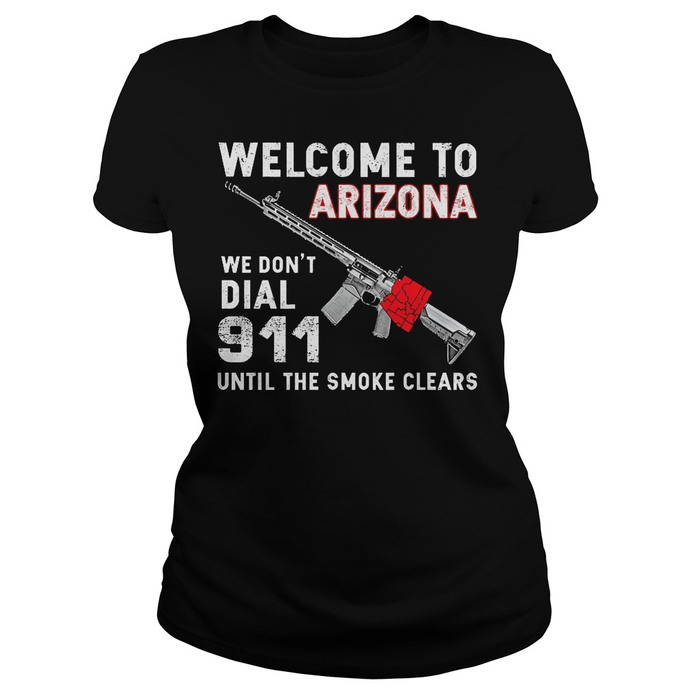Welcome To Arizona We Don't Dial 911 Until The Smoke Clears Ladies