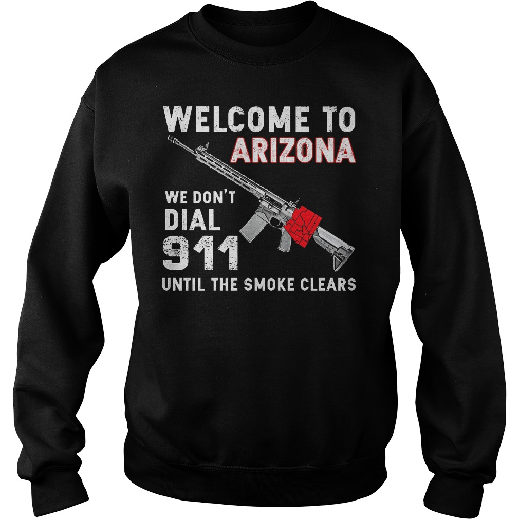 Welcome To Arizona We Don't Dial 911 Until The Smoke Clears Sweater