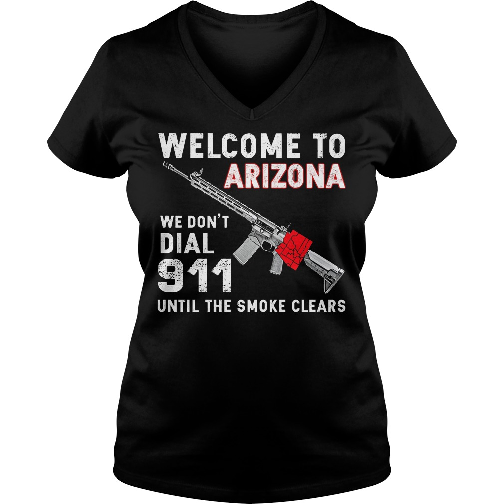 Welcome To Arizona We Don't Dial 911 Until The Smoke Clears V Neck