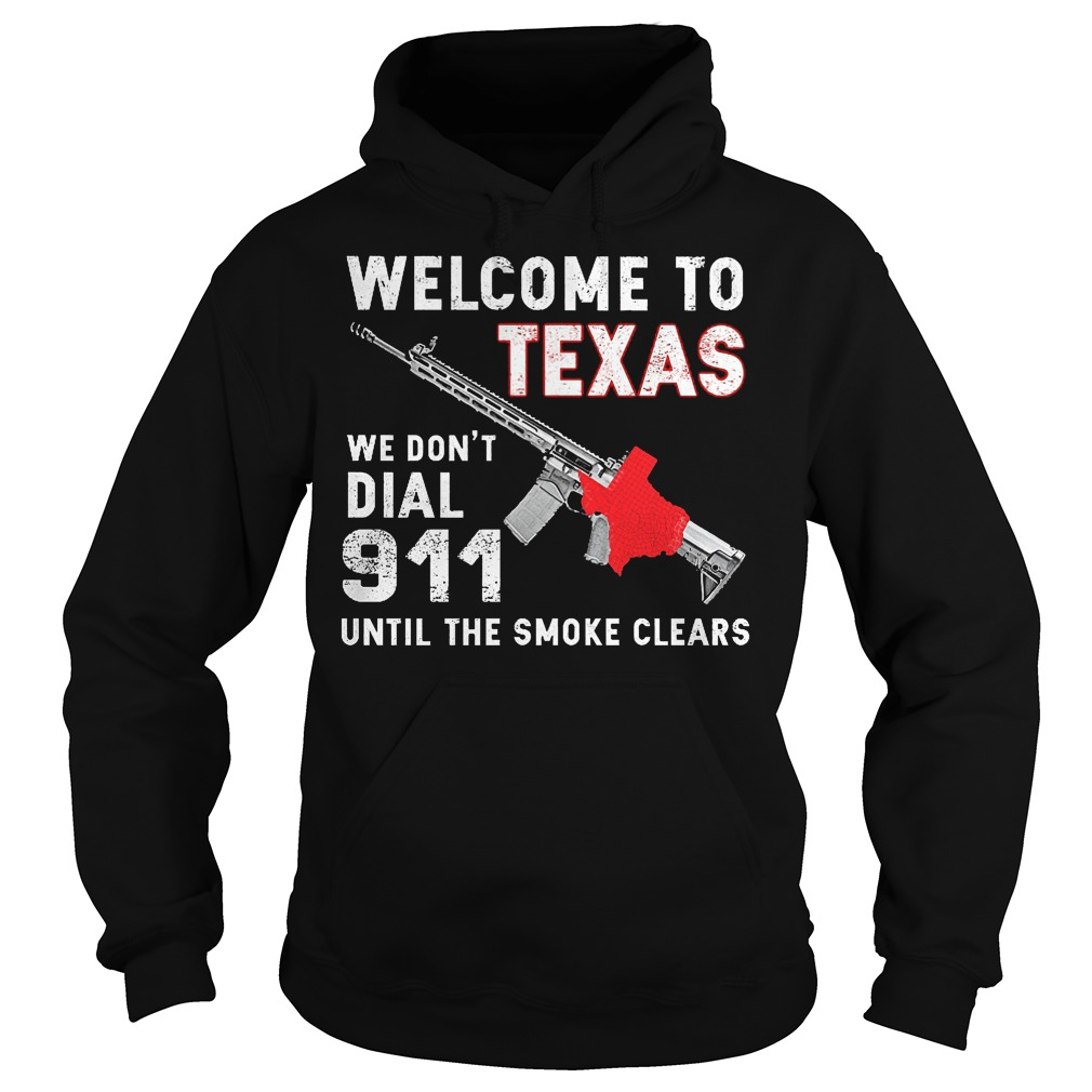 Welcome To Texas We Don't Dial 911 Until The Smoke Clears Hoodie