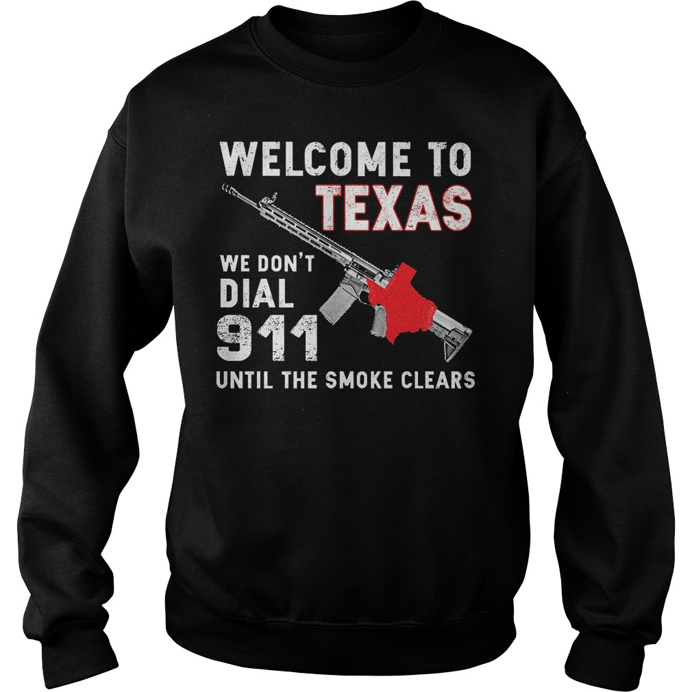 Welcome To Texas We Don't Dial 911 Until The Smoke Clears Sweater