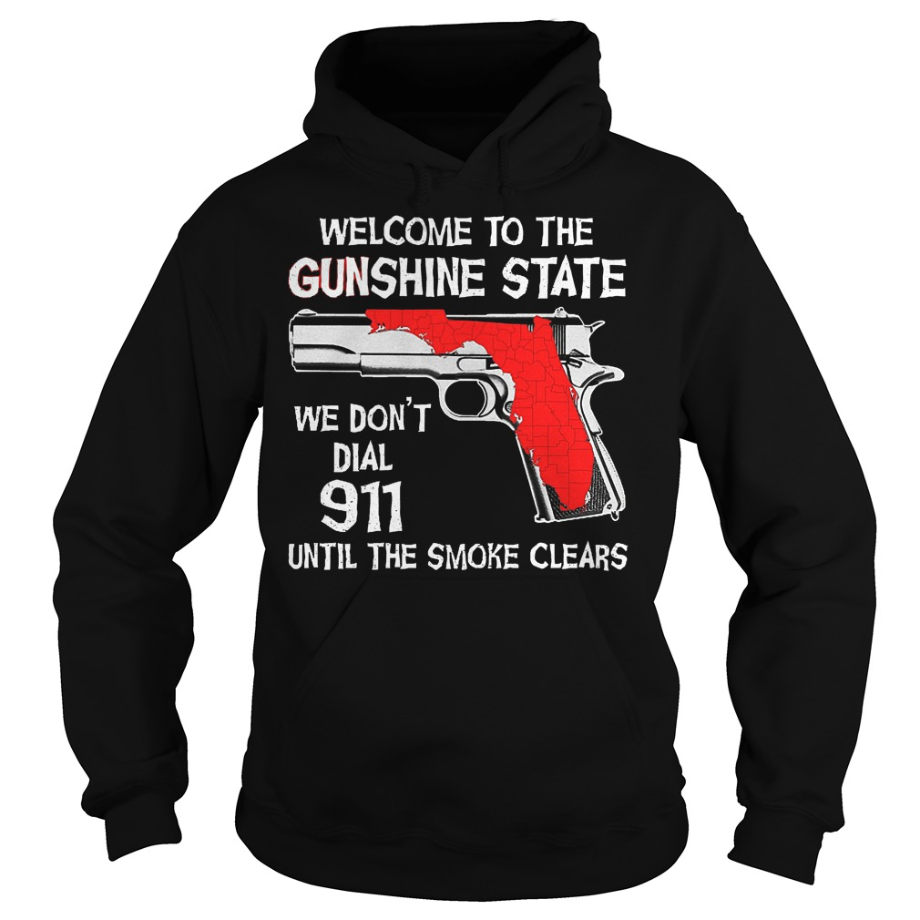 Welcome To The Gunshine State We Don't Dial 911 Until The Smoke Clears Hoodie