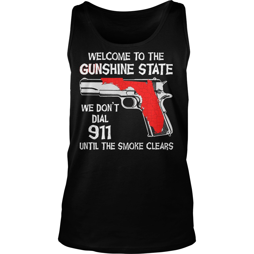Welcome To The Gunshine State We Don't Dial 911 Until The Smoke Clears Tanktop